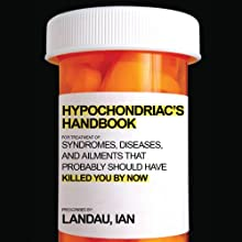 The Hypochondriac's Handbook: Syndromes, Diseases, and Ailments that Probably Should Have Killed You By Now (       UNABRIDGED) by Ian Landau Narrated by Robert Blumenfeld