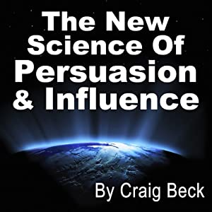 The New Science of Persuasion & Influence Hörbuch