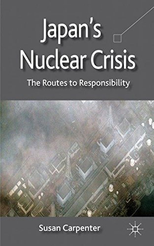 Japan's Nuclear Crisis: The Routes to Responsibility