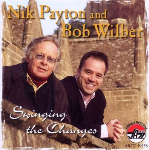 Nik Payton and Bob Wilber: Swinging the Changes by Nik Payton, Bob Wilber, Richard Busiakiewicz, Dave Green and Steve Brown