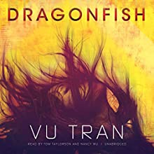 Dragonfish: A Novel (       UNABRIDGED) by Vu Tran Narrated by Tom Taylorson, Nancy Wu