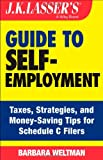 Barbara Weltman J. K. Lasser's Guide to Self-employment: Taxes, Tips, and Money-saving Strategies for Schedule C Filers