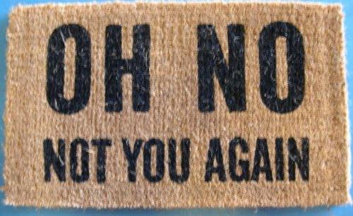 """Oh No Not You Again Doormats - 16"""" x 27"""""""