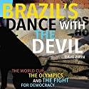 Brazil's Dance with the Devil: The World Cup, the Olympics, and the Fight for Democracy (       UNABRIDGED) by Dave Zirin Narrated by Alex Hyde-White