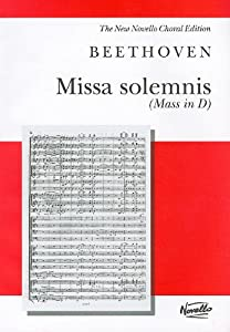Missa Solemnis (Mass in D), Op. 123: For Soprano, Alto, Tenor and Bass Soli, SATB and Orchestra ( Novello Choral Editions) from Novello & Co Ltd