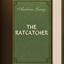The Ratcatcher (       UNABRIDGED) by Andrew Lang Narrated by Anastasia Bertollo