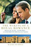 img - for The Making of a Royal Romance: William, Kate, and Harry--A Look Behind the Palace Walls (A revised and expanded edition of William and Harry: Behind the Palace Walls) book / textbook / text book