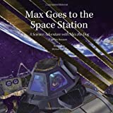 Max Goes to the Space Station: A Science Adventure with Max the Dog (Science Adventures with Max the Dog series)