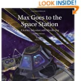 Max Goes to the Space Station: A Science Adventure with Max the Dog (Science Adventures with Max the Dog seri)