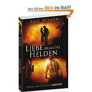 Liebe braucht Helden: (Roman nach dem Film Fireproof)
