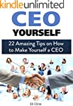 CEO Yourself: 22 Amazing Tips on How...