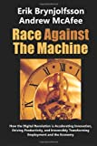Race Against the Machine: How the Digital Revolution is Accelerating Innovation, Driving Productivity, and Irreversibly Transforming Employment and the Economy by Erik Brynjolfsson