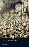 Killing in War (Uehiro Series in Practical Ethics) Jeff McMahan