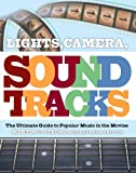 Lights, Camera, Soundtracks: The Ultimate Guide to Popular Music in the Movies (1847670032) by Strong, Martin C.