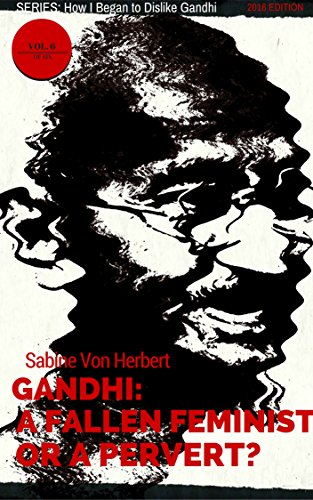 Gandhi: A Fallen Feminist or a Pervert?: Vol. 6 How I Began to Dislike Gandhi image