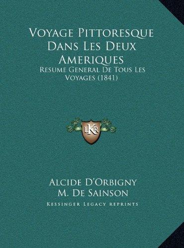 Voyage Pittoresque Dans Les Deux Ameriques Voyage Pittoresque Dans Les Deux Ameriques: Resume General de Tous Les Voyages (1841) Resume General de Tou