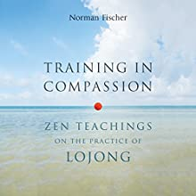 Training in Compassion: Zen Teachings on the Practice of Lojong (       UNABRIDGED) by Norman Fischer Narrated by Norman Fischer