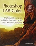 Acquista Photoshop Lab Color: The Canyon Conundrum and Other Adventures in the Most Powerful Colorspace