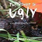 The Power of Ugly: A Celebration of Earthy Spirituality | Jamie J. Stilson