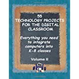 55 Technology Projects for the Digital Classroom: Everything you need to integrate computers into K-8 classes VII ~ Jacqui Murray
