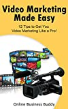 Video Marketing Made Easy: 12 Tips to Get You Video Marketing Like a Pro! (Social Media Marketing, You Tube)