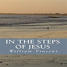 In the Steps of Jesus (       UNABRIDGED) by William Vincent Narrated by Lynn Benson