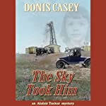 The Sky Took Him (       UNABRIDGED) by Donis Casey Narrated by Pam Ward
