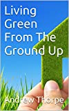 Living Green From The Ground Up