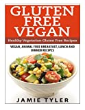 img - for Gluten Free Vegan: Healthy Vegetarian Gluten Free Recipes: Vegan, Animal Free Breakfast, Lunch and Dinner Recipes book / textbook / text book