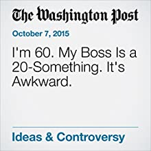 I'm 60. My Boss Is a 20-Something. It's Awkward. (       UNABRIDGED) by Lisa Reswick Narrated by Sam Scholl