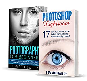 Photography for Beginners & Photoshop Lightroom Box Set: Master Photography & Photoshop Lightroom Tips in 24 Hours or Less! (Photography Tips - Wedding ... - Adobe Photoshop - Digital Photography)