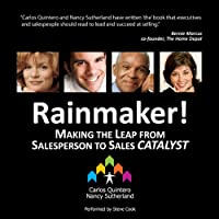 Rainmaker!: Making the Leap from Salesperson to Sales Catalyst (       UNABRIDGED) by Carlos Quintero, Nancy Sutherland Narrated by Steve Cook