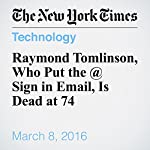 Raymond Tomlinson, Who Put the @ Sign in Email, Is Dead at 74 | William Grimes