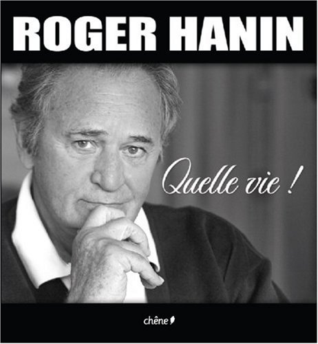 Roger Hanin : Quelle vie !