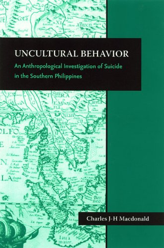 Uncultural Behavior: An Anthropological Investigation of Suicide in the Southern Philippines (Society for Asian & comparative philosophy monograph)