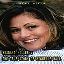 Husband Killer: The True Story of Michelle Hall Audiobook by Tori Baker Narrated by Dave Wright