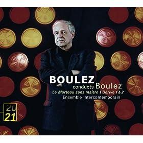 Boulez: Le Marteau sans maitre; Derive 1 & 2