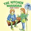 The Kitchen Warriors (       UNABRIDGED) by Joan Aiken Narrated by Susan Skipper