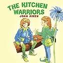 The Kitchen Warriors (       UNABRIDGED) by Joan Aiken Narrated by Susan Skipper