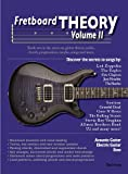 Fretboard Theory Volume II: Book two in the series on guitar theory, scales, chords, progressions, modes, songs and more.