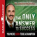 The Only Answer to Success: You Were Born to Be a Champion (       UNABRIDGED) by Leonard Coldwell Narrated by Wes Bleed