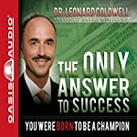 The Only Answer to Success: You Were Born to Be a Champion | Leonard Coldwell