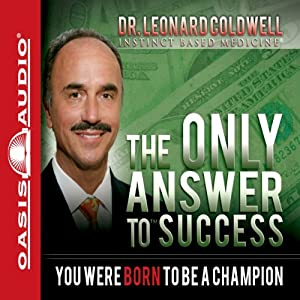 The Only Answer to Success: You Were Born to Be a Champion | [Leonard Coldwell]