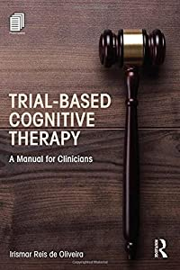 Trial-Based Cognitive Therapy: A Manual for Clinicians (Clinical Topics in Psychology and Psychiatry)