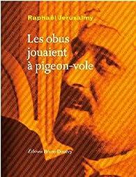 Les obus jouaient à pigeon-vole par Raphaël Jerusalmy