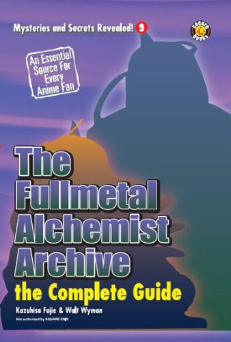 The Fullmetal Alchemist Archive: The Complete Guide (Mysteries and Secrets Revealed!)