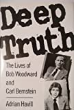 Deep Truth: The Lives of Bob Woodward and Carl Bernstein (1559721723) by Havill, Adrian
