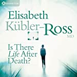 Is There Life After Death? | Elisabeth Kubler-Ross