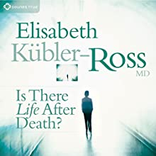 Is There Life After Death?  by Elisabeth Kubler-Ross Narrated by Elisabeth Kubler-Ross