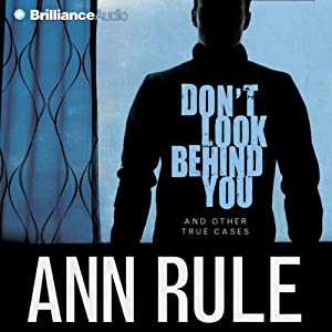 Don't Look Behind You: And Other True Cases: Ann Rule's Crime Files, Book 15 | [Ann Rule]